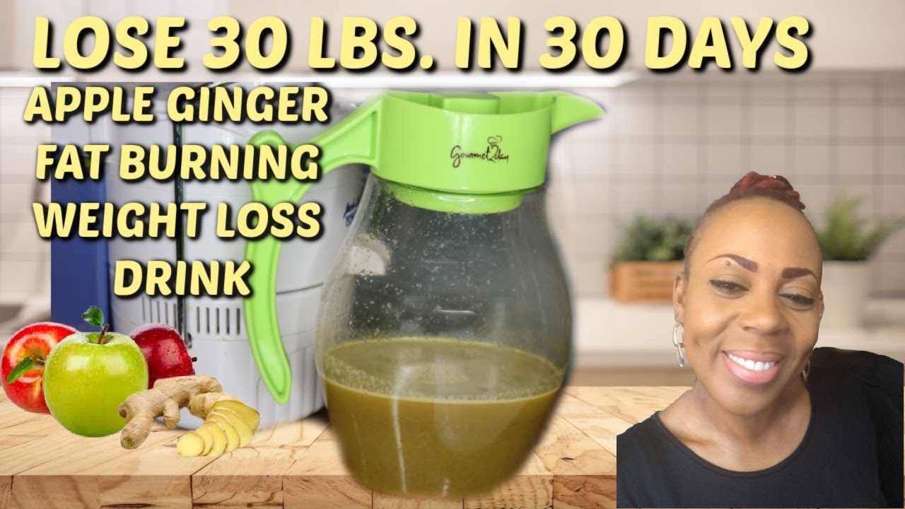 LOSE 30 LBS  IN 30 DAYS FAT BURNING APPLE GINGER WEIGHT LOSS DRINK   SHRINK BELLY FAT FAST
