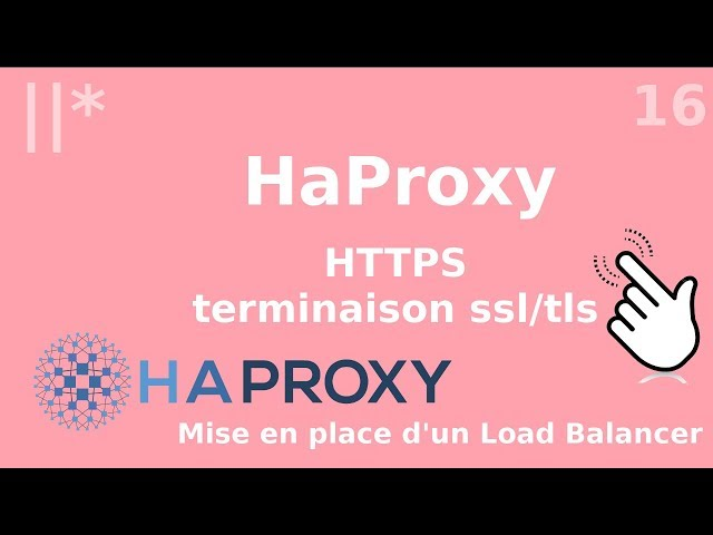 Haproxy - 16. SSL : mode terminaison TLS
