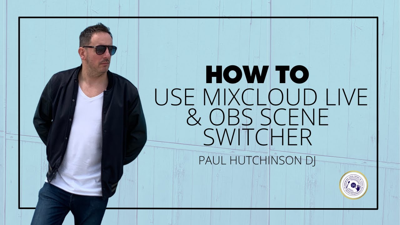 HOW TO USE MIXCLOUD LIVE & OBS SCENE SWITCHER
