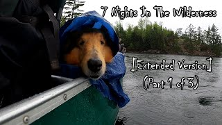 7 Night Wilderness Camṗing Adventure With My Dog [EXTENDED VERSION] (Part 1 of 3)