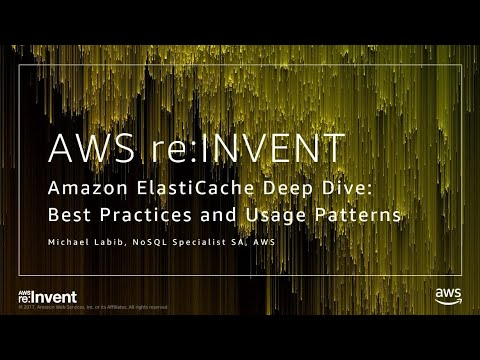 AWS re:Invent 2017: ElastiCache Deep Dive: Best Practices and Usage Patterns (DAT305)