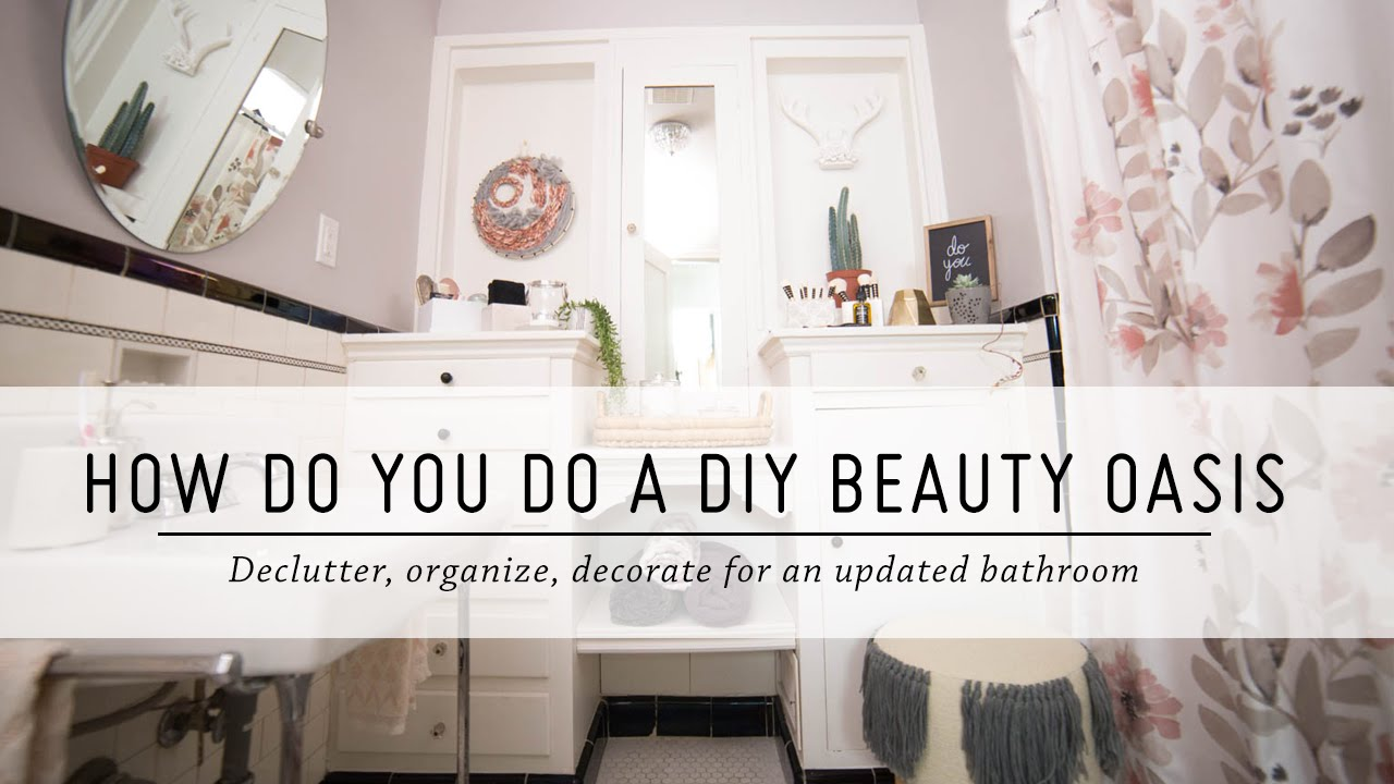 How Do You Do A Diy Beauty Oasis Bathroom Makeover