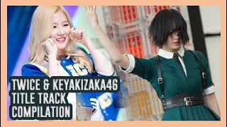 TWICE & KEYAKIZAKA46. KPOP and JPOP Monster rookies! (Title Track compilation)