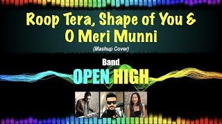 Mashup cover of Roop Tera,  Shape of You and O Meri Munni