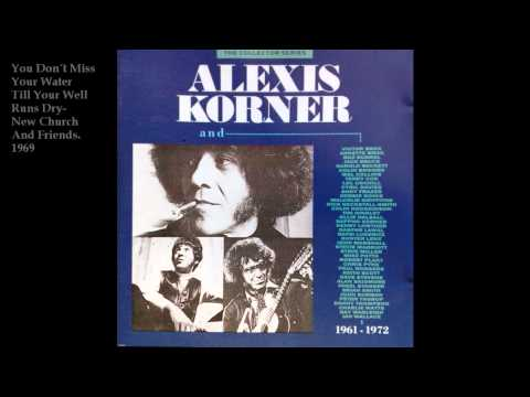 Alexis Korner (new church)-You don´t miss your water..