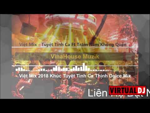 Việt Mix 2018 - Khúc Tuyệt Tình Ca Ft Trăm Năm Không Quên - DJ Thịnh Dolce Mix
