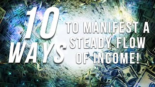 """10 Ways to Manifest A Steady Flow Of Income!"" (Law Of Attraction)"