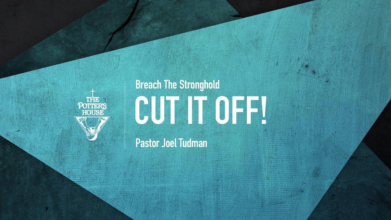 Cut IT Off! - Pastor Joel Tudman