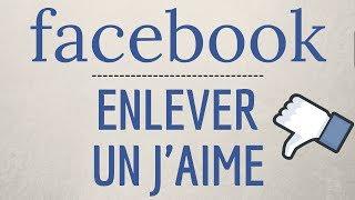 Comment ENLEVER un J'AIME sur Facebook