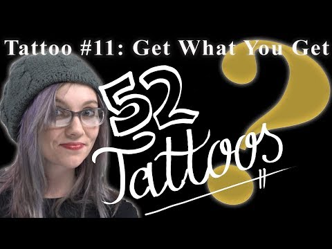 Get What You Get Tattoo #11 Of 52 Tattoos