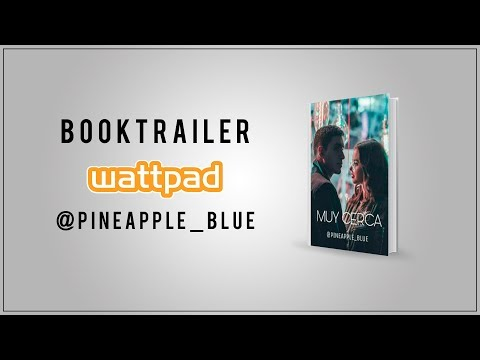 Muy Cerca - Wattpad Booktrailer - Pineapple_Blue