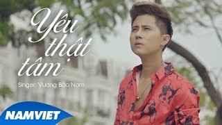 Yêu Thật Tâm - Vương Bảo Nam (MV LYRIC OFFICIAL)
