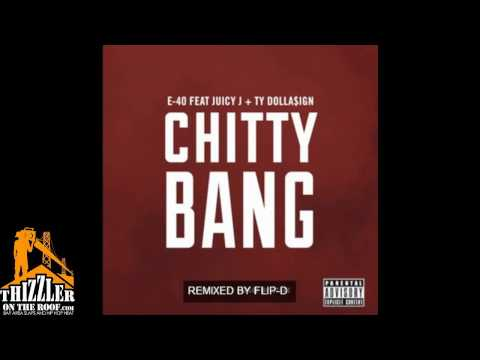 E-40 Ft. Juicy J., Ty Dolla Sign - Chitty Bang [Flip-D Remix] [Thizzler.com]
