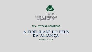 A Fidelidade do Deus da Aliança | Gn 9.1-29 | Rev. Estevão Domingos (IPJaguaribe)