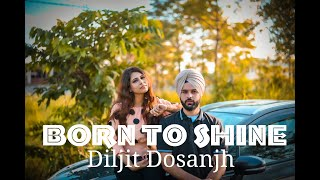 BORN TO SHINE : DILJIT DOSANJH  MUSIC VIDEO |  G.O.A.T
