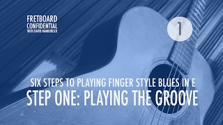 Six Steps to Plaỳing Finger Style Blues in E: 1 of 6 : Playing the Groove