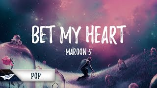 Maroon 5 Bet My Heart Lyrics.mp3