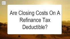 Are Closing Costs On A Refinance Tax Deductible