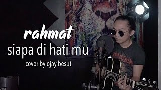 Mantul!!🔥 Siapa Di hatimu-Rahmat Ekamatra cover by Ojay Besut
