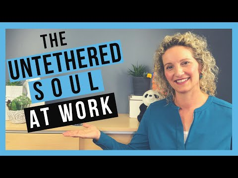 The Untethered Soul At Work By Michael A  Singer (BOOK SUMMARY)