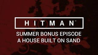 Hitman: Summer Bonus Episode - A House Built On Sand