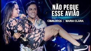Cavaleiros do Forró e Maria Clara - Não Pegue Esse Avião (DVD Cavaleiros Infinity - Ao Vivo)