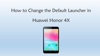 how to change the default launcher in huawei honor 4x
