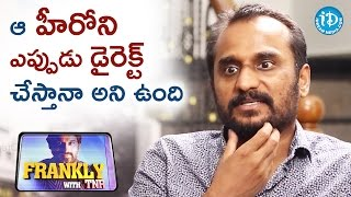 I Want To Direct That Heroine - Deva Katta || Frankly With TNR || Talking Movies with iDream