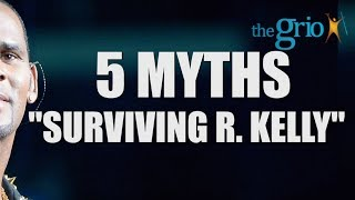 "5 Myths ""Surviving R. Kelly"" Debunked"""