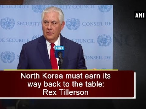 North Korea must earn its way back to the table: Rex Tillerson - USA News