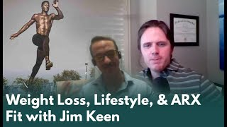 Weight Loss, Lifestyle, & ARX Fit with Jim Keen - Podcast #170