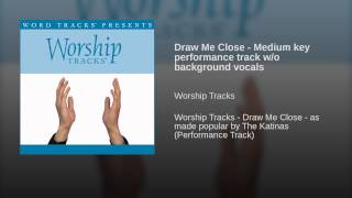 Draw Me Close - Medium key performance track w/o background vocals