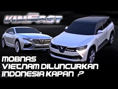 VINFAST VIETNAM NATIONAL CARS READY TO LAUNCH - INDONESIA WHEN ???
