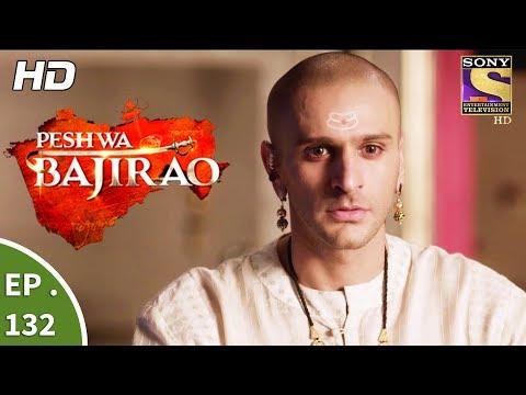 Peshwa Bajirao - पेशवा बाजीराव - Ep 132 - 25th July, 2017