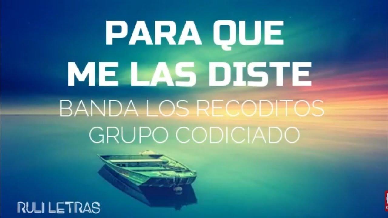 Para Que Me Las Diste - Banda Los Recoditos ft, Grupo Codiciado (Letra)(Lyrics)