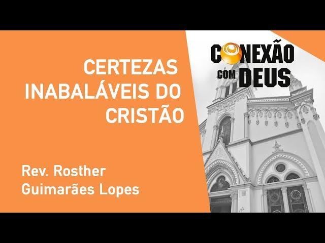 Certezas Inabaláveis Do Cristão - Rev. Rosther Guimarães Lopes - Conexão Com Deus - 16/09/2019