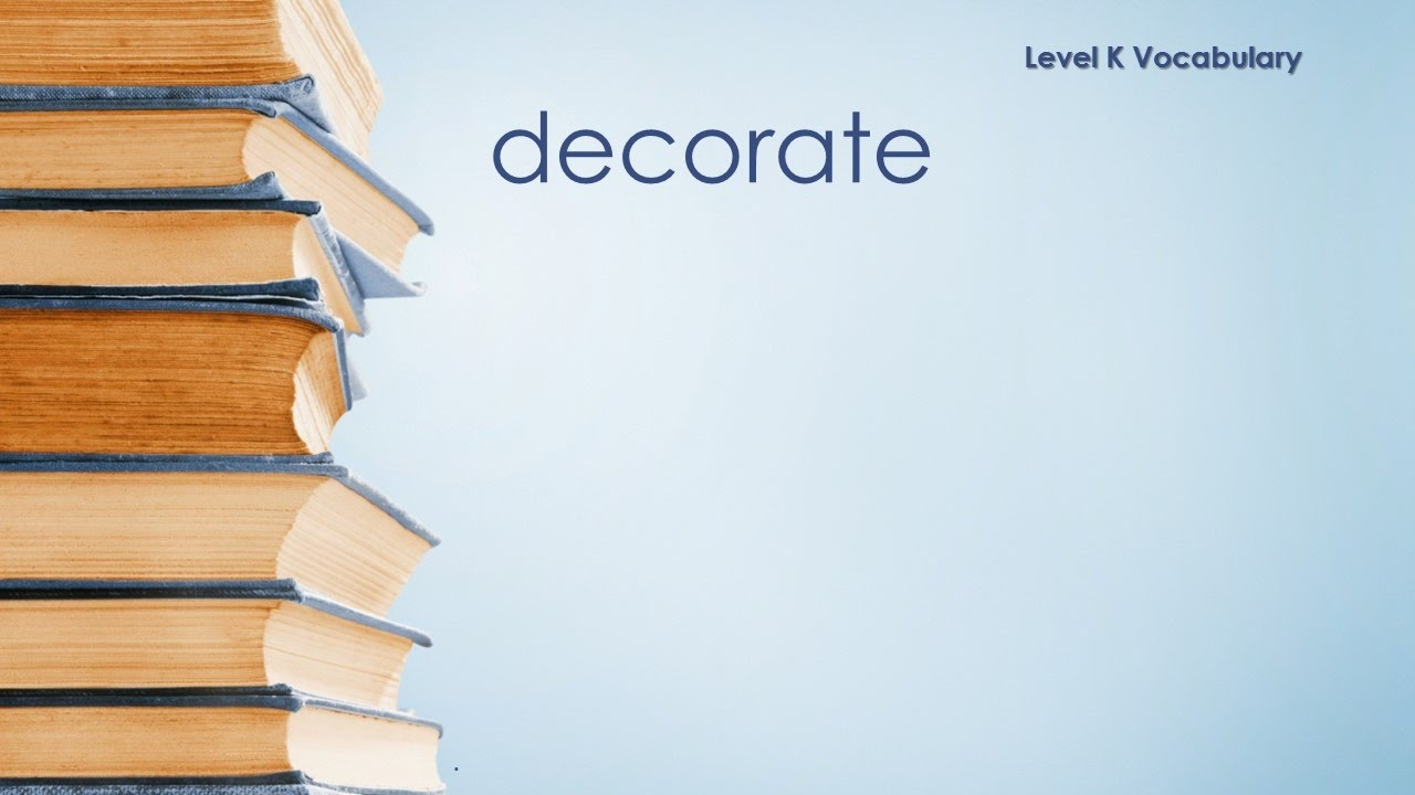 Level K Vocabulary - Decorate - Definition  Meaning