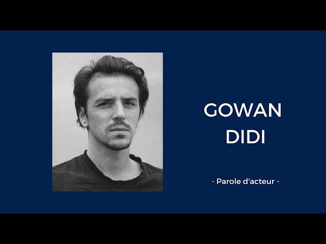 « Parole d'acteur » avec l'acteur Gowan Didi