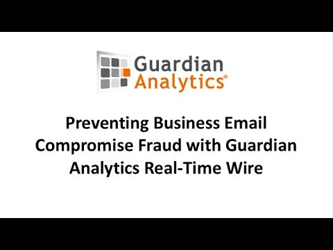 Preventing Business Email Compromise Fraud with Guardian Analytics Real-Time Wire