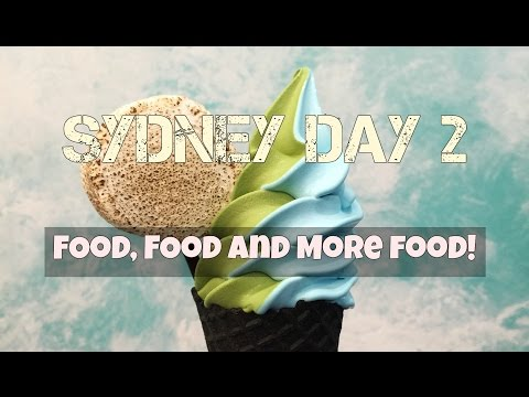 Sydney Day 2 | Food, Food and more Food!