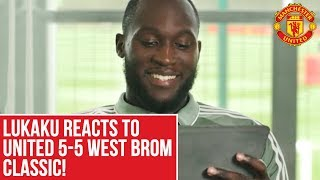 Romelu Lukaku reacts to Manchester United 5-5 West Brom classic! | Manchester United