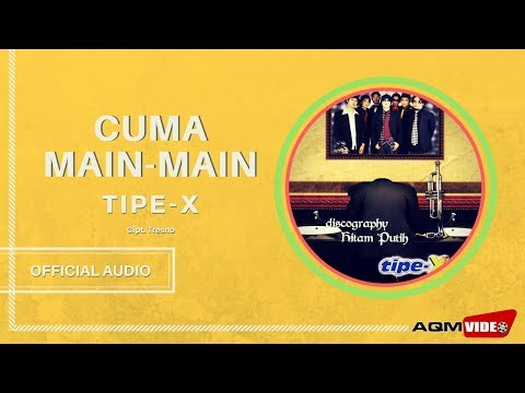 Tipe X - Cuma Main Main | Official Audio