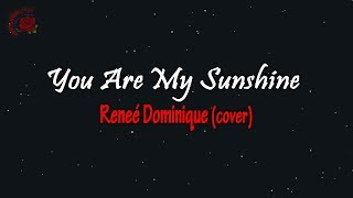 Reneé Dominique (Cover) - You Are My Sunshine │ LIRIK TERJEMAHAN