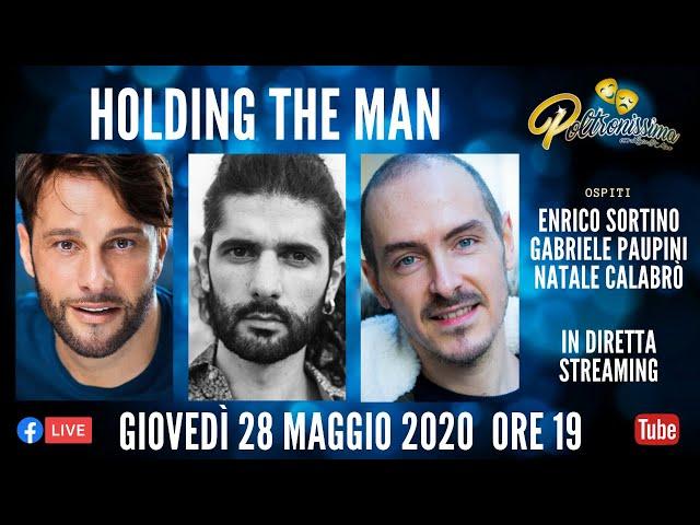 28.05.2020 - Holding The Man - Ospiti: Enrico Sortino, Gabriele Paupini, Natale Calabrò