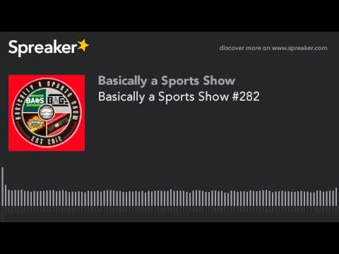 Basically a Sports Show #282 (made with Spreaker)