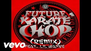 Repeat youtube video Future - Karate Chop (Remix) (Audio) ft. Lil Wayne