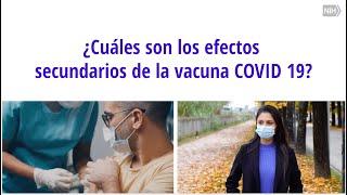 ¿Cuáles son los efectos secundarios de la vacuna COVID 19?