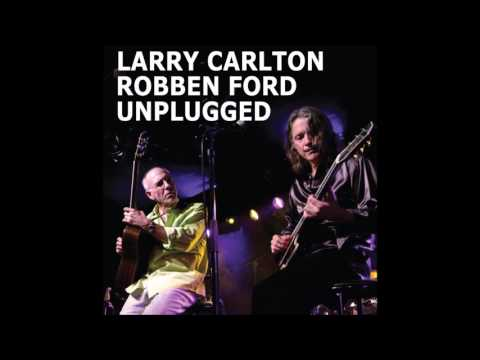 Mix - Larry Carlton & Robben Ford - Unplugged - Full Album