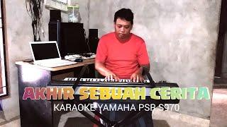 AKHIR SEBUAH CERITA - KARAOKE YAMAHA PSR S970 FULL