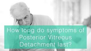 How long do symptoms of posterior vitreous detachment last?